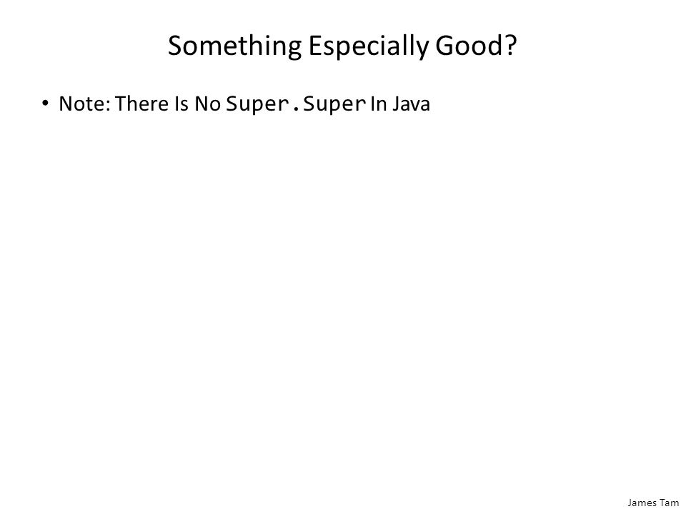 James Tam Something Especially Good? Note: There Is No Super.Super In Java
