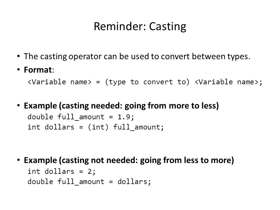 Reminder: Casting The casting operator can be used to convert between types.