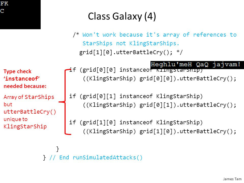 James Tam Class Galaxy (4) /* Won't work because it's array of references to StarShips not KlingStarShips. grid[1][0].utterBattleCry(); */ if (grid[0]