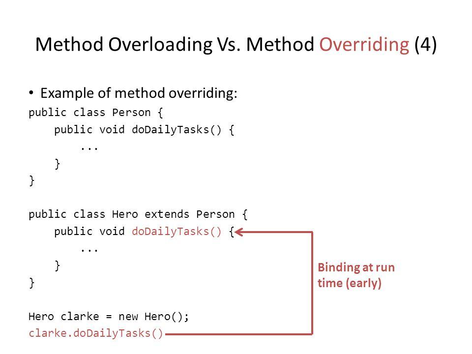 Method Overloading Vs. Method Overriding (4) Example of method overriding: public class Person { public void doDailyTasks() {... } public class Hero e