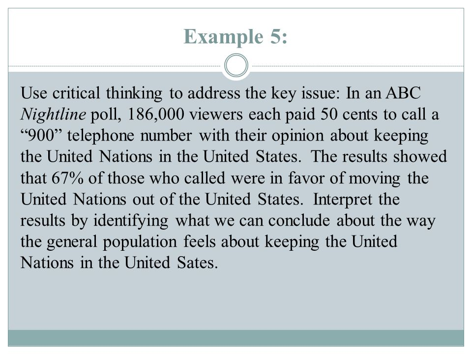 """Example 5: Use critical thinking to address the key issue: In an ABC Nightline poll, 186,000 viewers each paid 50 cents to call a """"900"""" telephone numb"""