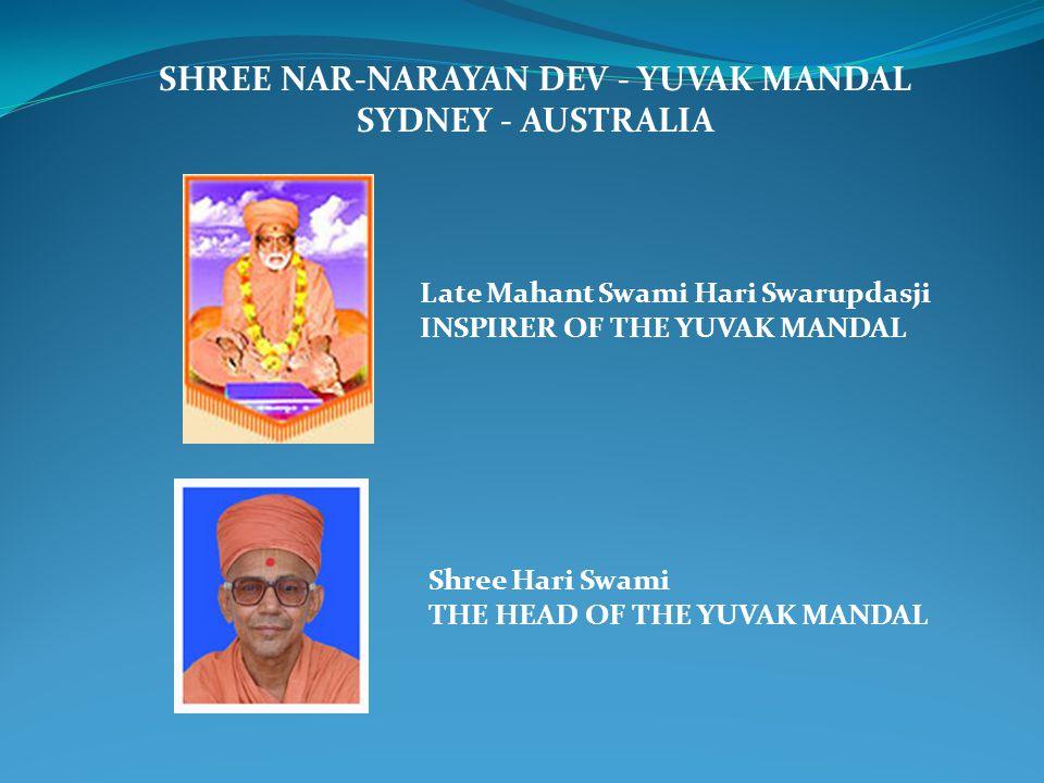 Late Mahant Swami Hari Swarupdasji INSPIRER OF THE YUVAK MANDAL Shree Hari Swami THE HEAD OF THE YUVAK MANDAL SHREE NAR-NARAYAN DEV - YUVAK MANDAL SYD