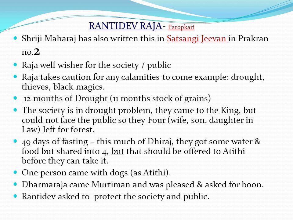 RANTIDEV RAJA- Paropkari Shriji Maharaj has also written this in Satsangi Jeevan in Prakran no. 2 Raja well wisher for the society / public Raja takes