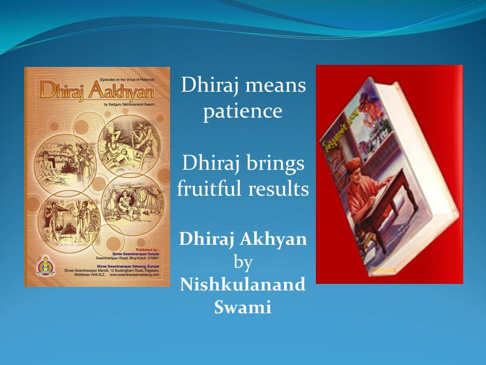 Dhiraj Akhyan is one shastra of the 22 shastras in Nishkulanand kavya Dhiraj Akhyan – written on v.s 1899 chaitra vad 10 in Gadhada.