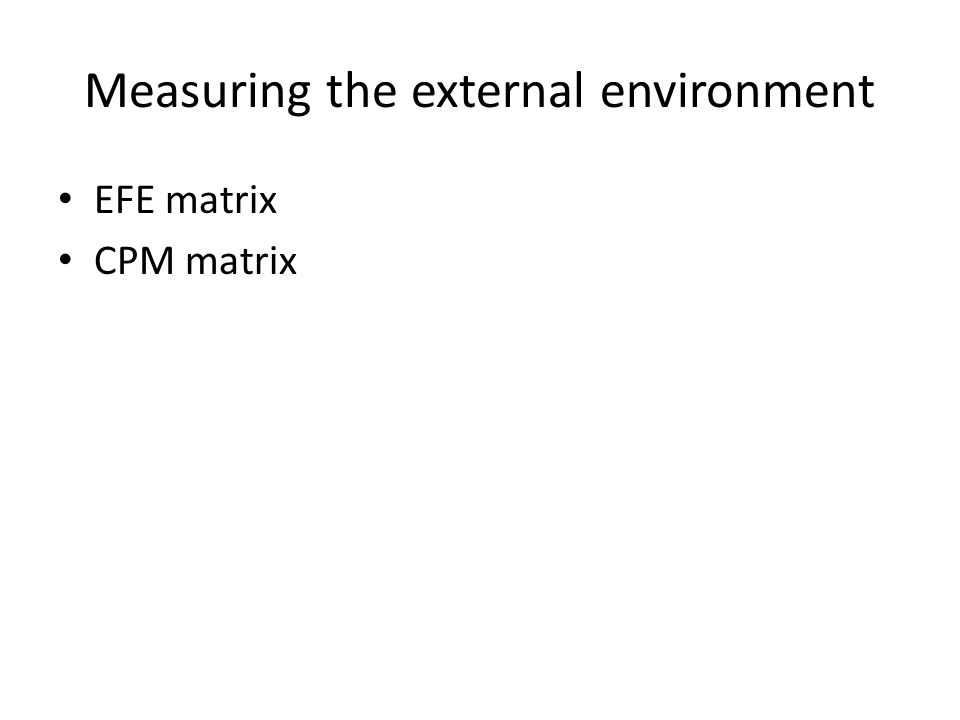Measuring the external environment EFE matrix CPM matrix