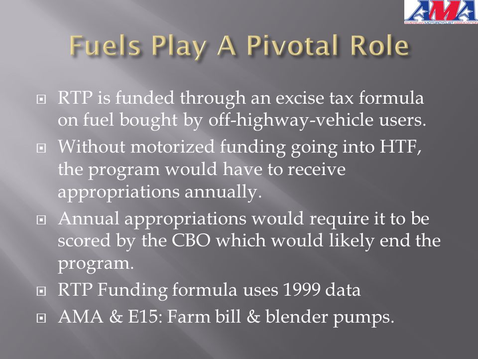  RTP is funded through an excise tax formula on fuel bought by off-highway-vehicle users.  Without motorized funding going into HTF, the program wou
