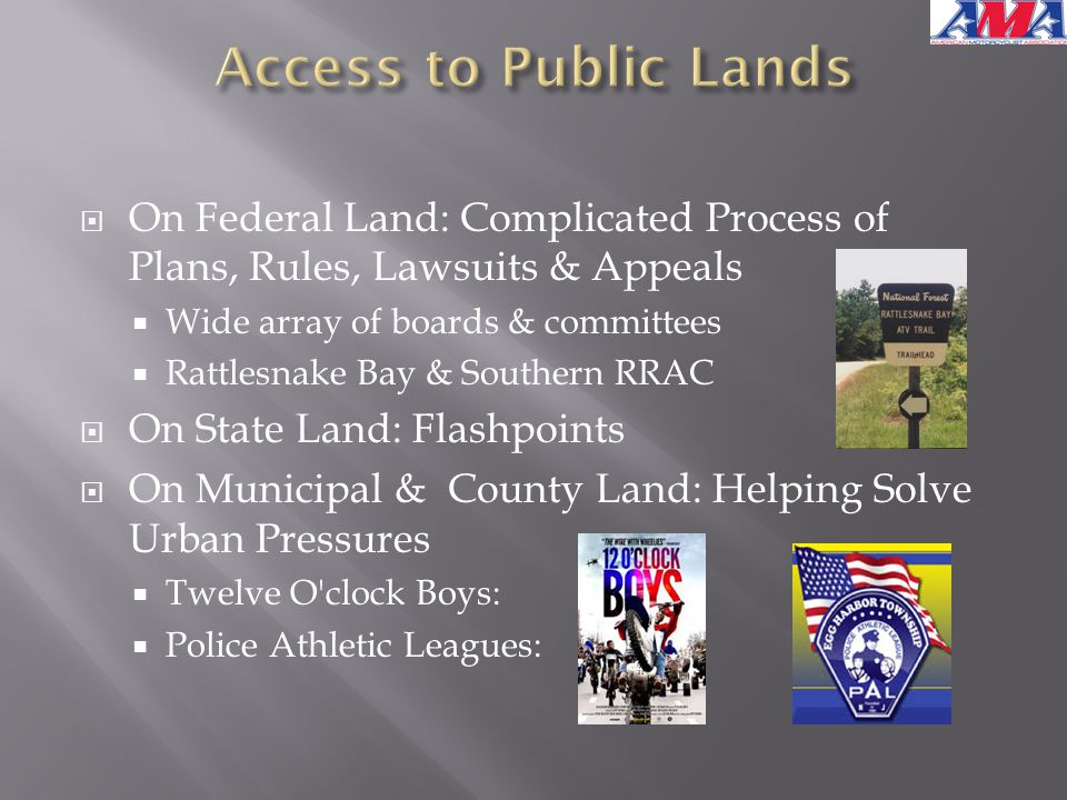  On Federal Land: Complicated Process of Plans, Rules, Lawsuits & Appeals  Wide array of boards & committees  Rattlesnake Bay & Southern RRAC  On State Land: Flashpoints  On Municipal & County Land: Helping Solve Urban Pressures  Twelve O clock Boys:  Police Athletic Leagues: