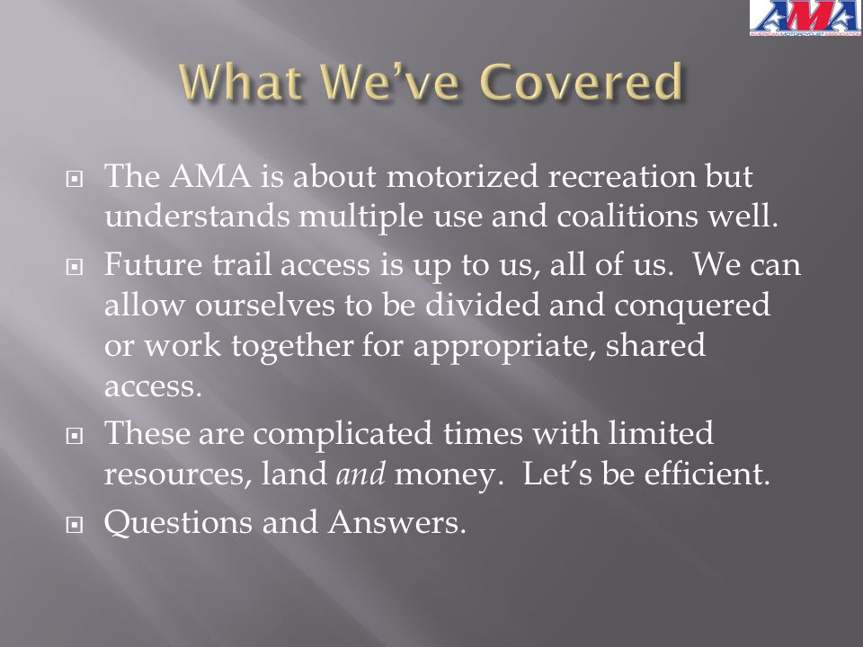  The AMA is about motorized recreation but understands multiple use and coalitions well.