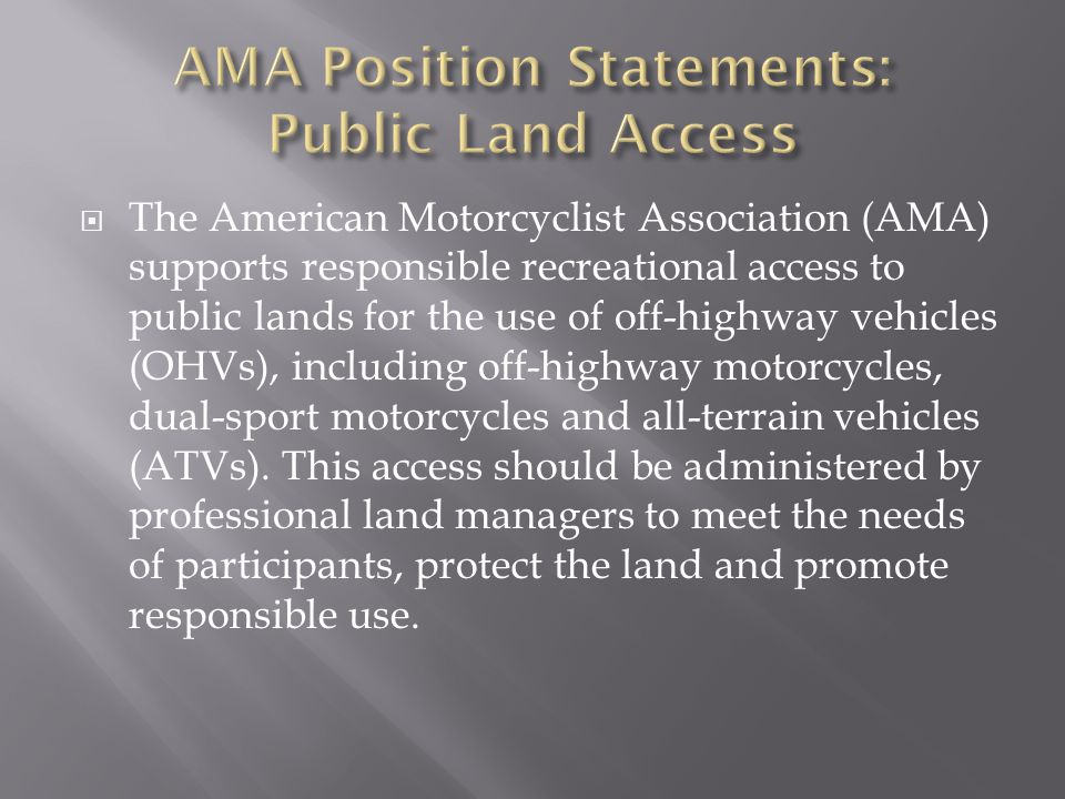  The American Motorcyclist Association (AMA) supports responsible recreational access to public lands for the use of off-highway vehicles (OHVs), including off-highway motorcycles, dual-sport motorcycles and all-terrain vehicles (ATVs).