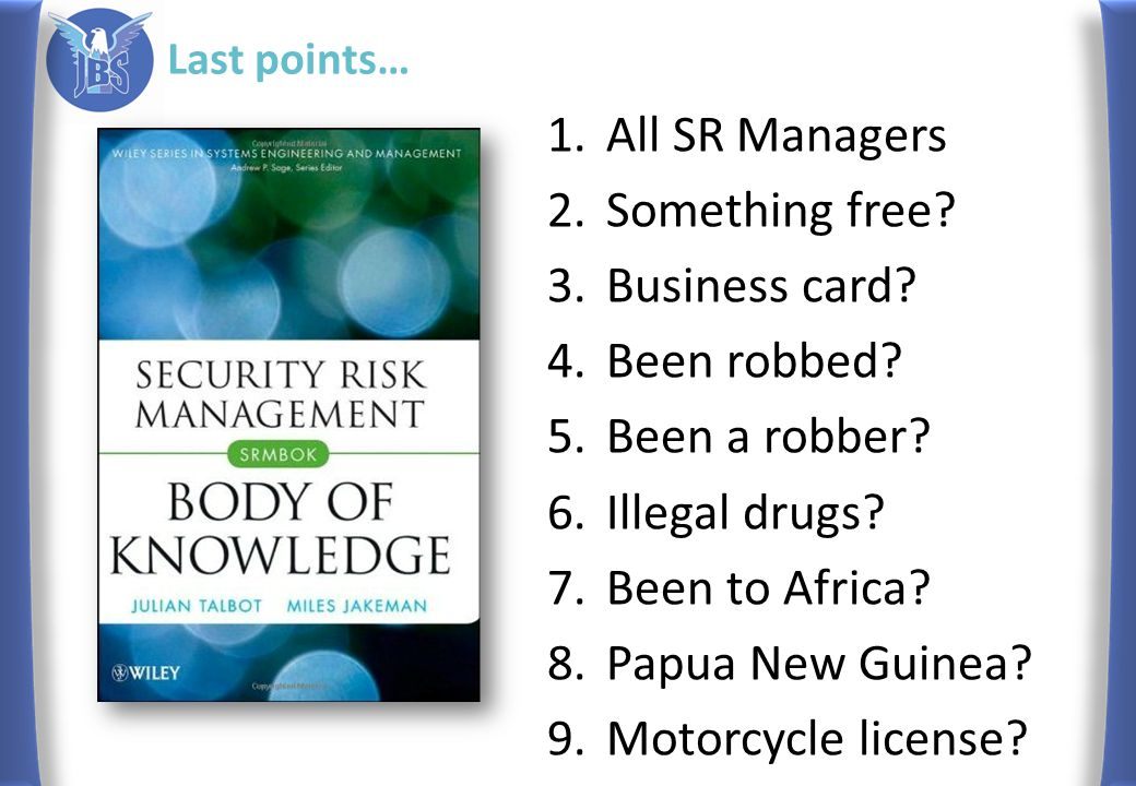 Last points… 1.All SR Managers 2.Something free? 3.Business card? 4.Been robbed? 5.Been a robber? 6.Illegal drugs? 7.Been to Africa? 8.Papua New Guine