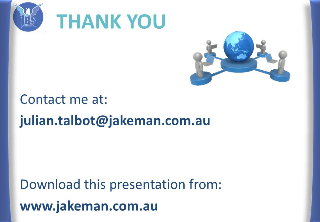 THANK YOU Contact me at: julian.talbot@jakeman.com.au Download this presentation from: www.jakeman.com.au