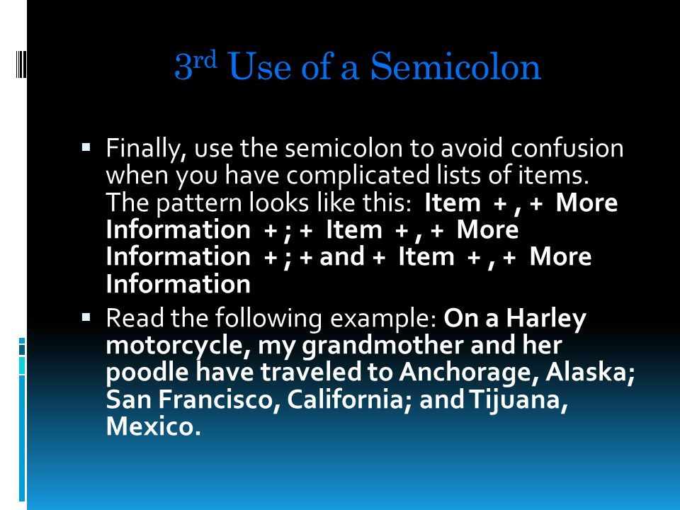 2 nd Use of a Semicolon  You can also team up a semicolon with a transition to connect two complete sentences that are close in meaning.