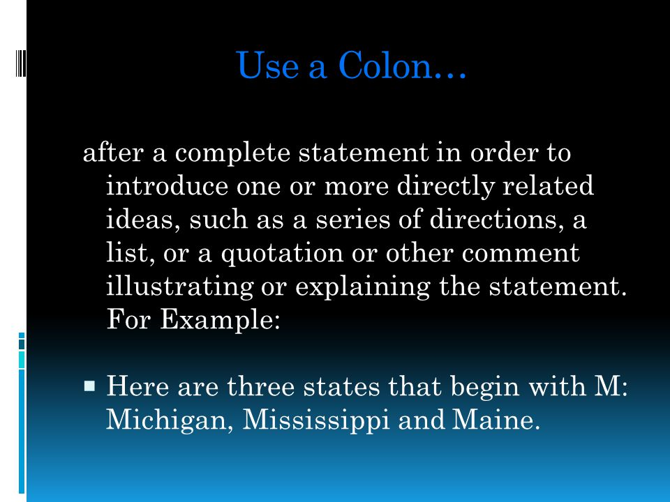 Reminders about Semicolon Use Keep these three things in mind when you use a semicolon:  The two main clauses that the semicolon joins should be closely related in meaning.