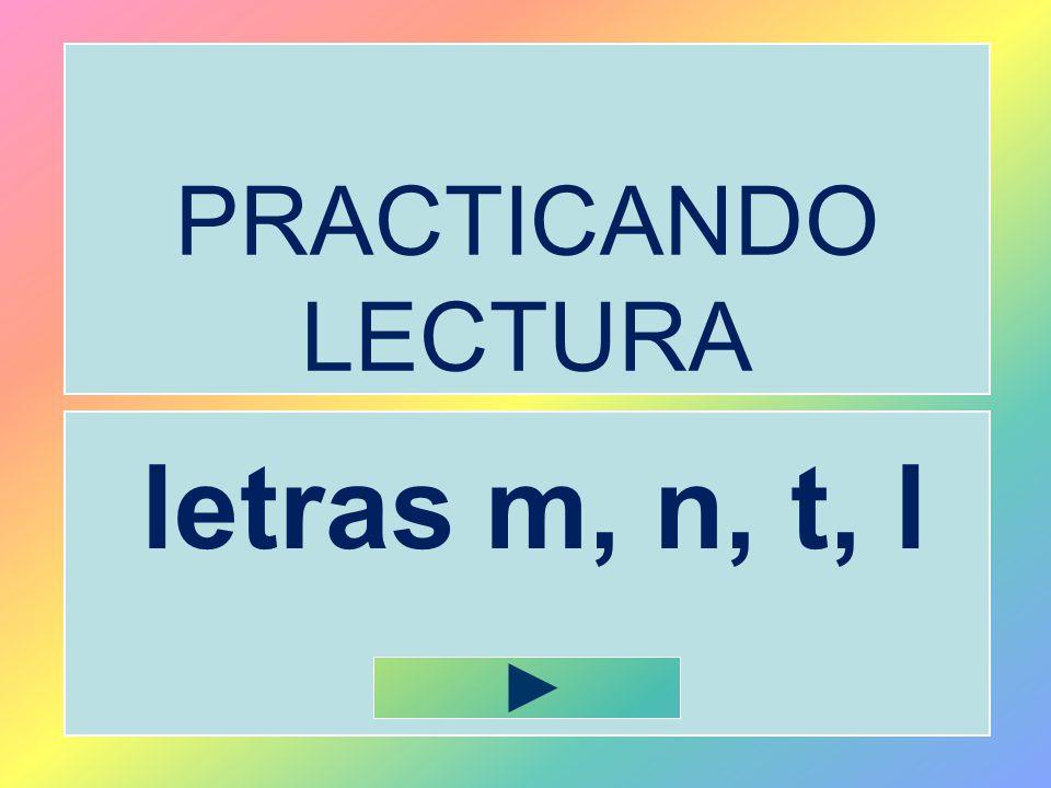 PRACTICANDO LECTURA letras m, n, t, l