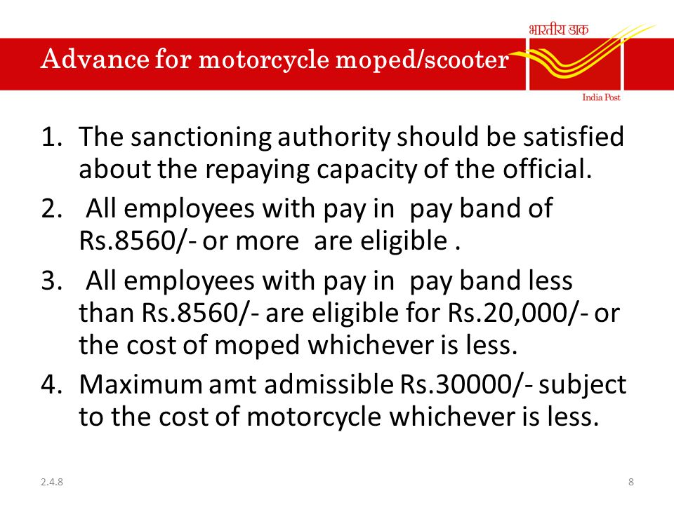 Advance for motorcycle moped/scooter 1.The sanctioning authority should be satisfied about the repaying capacity of the official. 2. All employees wit