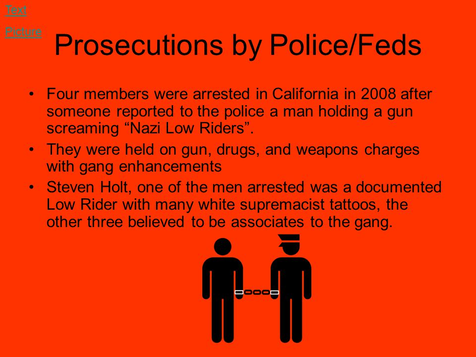 "Prosecutions by Police/Feds Four members were arrested in California in 2008 after someone reported to the police a man holding a gun screaming ""Nazi"