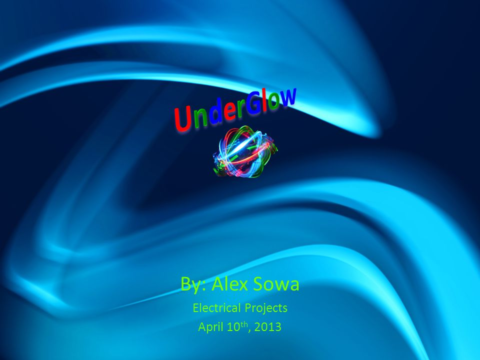 By: Alex Sowa Electrical Projects April 10 th, 2013
