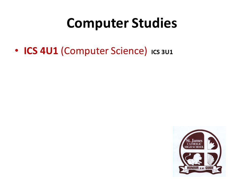 Computer Studies ICS 4U1 (Computer Science) ICS 3U1