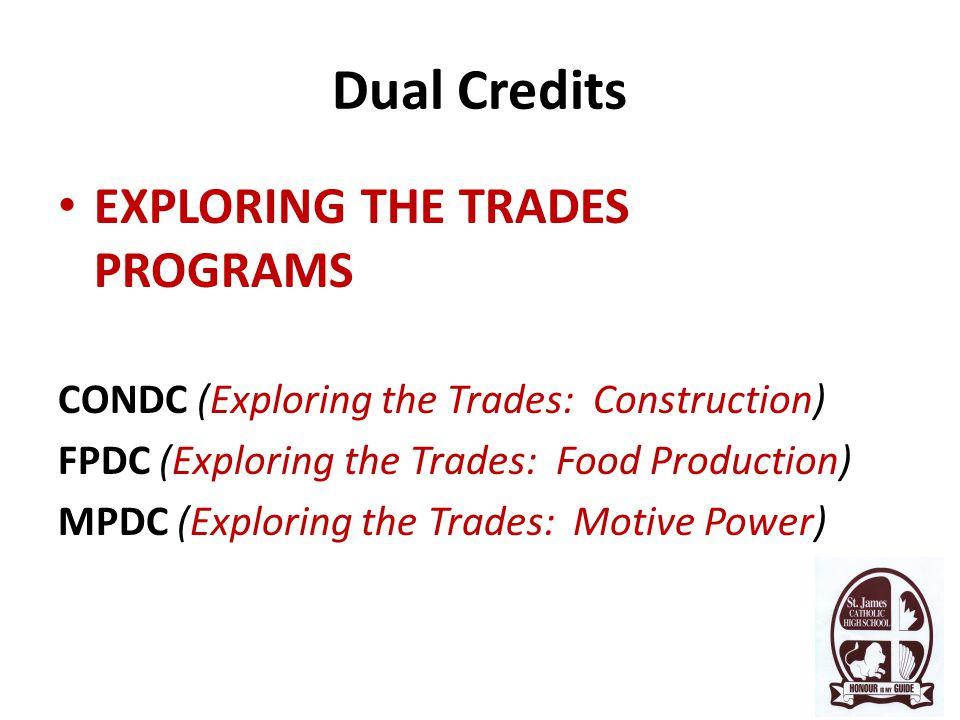 Dual Credits EXPLORING THE TRADES PROGRAMS CONDC (Exploring the Trades: Construction) FPDC (Exploring the Trades: Food Production) MPDC (Exploring the Trades: Motive Power)
