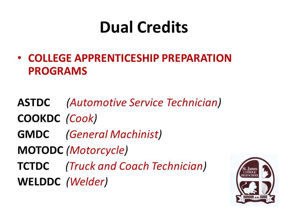 Dual Credits COLLEGE APPRENTICESHIP PREPARATION PROGRAMS ASTDC (Automotive Service Technician) COOKDC (Cook) GMDC (General Machinist) MOTODC (Motorcycle) TCTDC (Truck and Coach Technician) WELDDC (Welder)