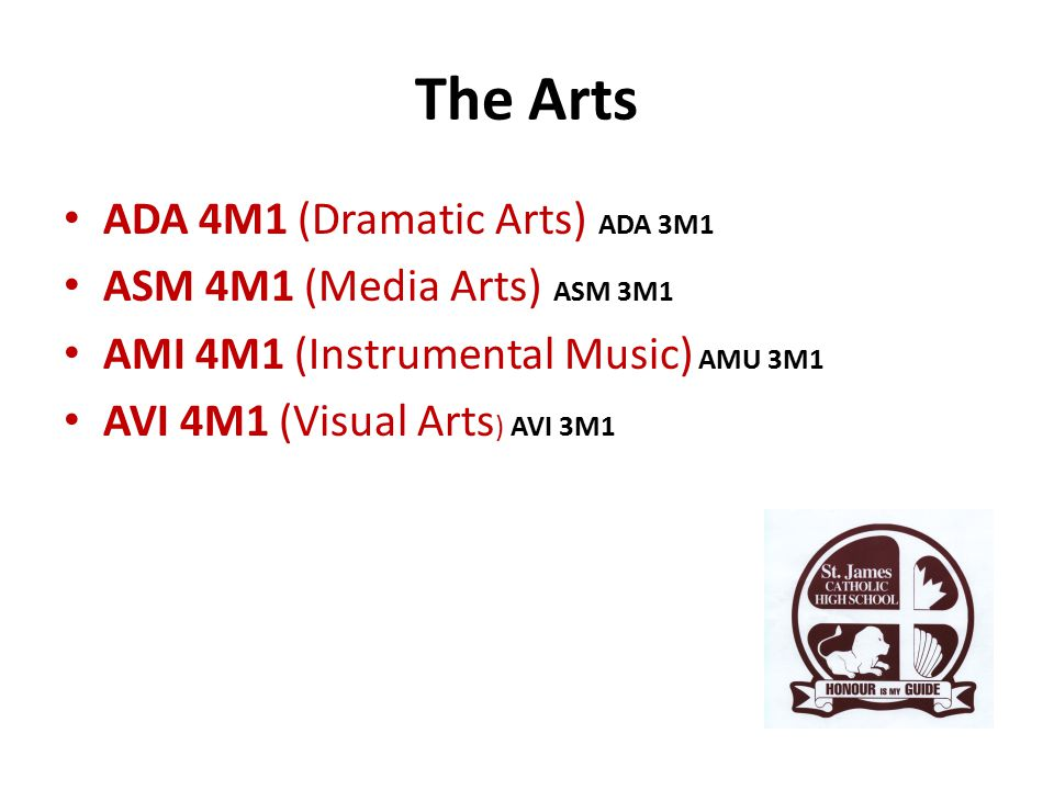 The Arts ADA 4M1 (Dramatic Arts) ADA 3M1 ASM 4M1 (Media Arts) ASM 3M1 AMI 4M1 (Instrumental Music) AMU 3M1 AVI 4M1 (Visual Arts ) AVI 3M1