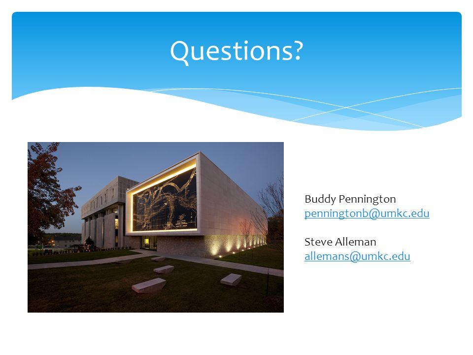 Questions Buddy Pennington penningtonb@umkc.edu Steve Alleman allemans@umkc.edu