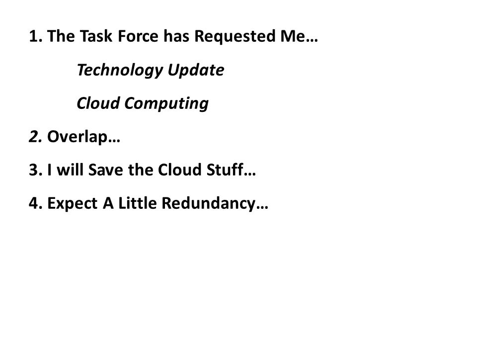 1. The Task Force has Requested Me… Technology Update Cloud Computing 2.