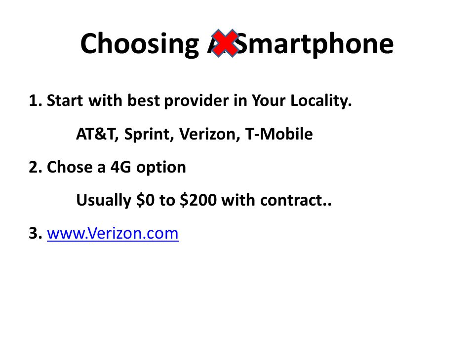 1. Start with best provider in Your Locality. AT&T, Sprint, Verizon, T-Mobile 2.