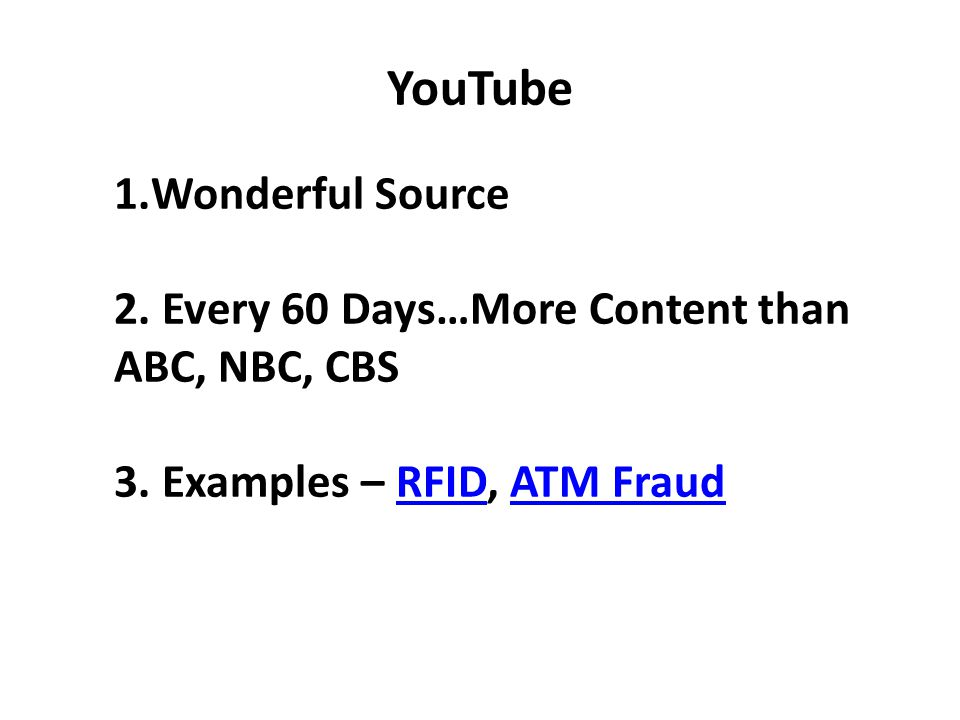 YouTube 1.Wonderful Source 2. Every 60 Days…More Content than ABC, NBC, CBS 3.