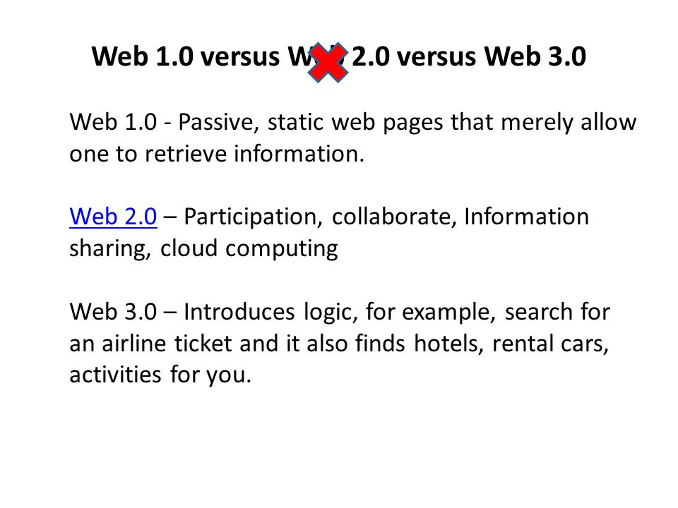 Web 1.0 versus Web 2.0 versus Web 3.0 Web 1.0 - Passive, static web pages that merely allow one to retrieve information.
