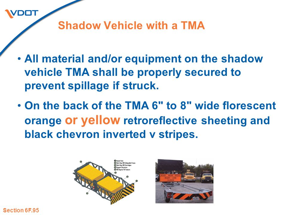 Shadow Vehicle with a TMA All material and/or equipment on the shadow vehicle TMA shall be properly secured to prevent spillage if struck. On the back