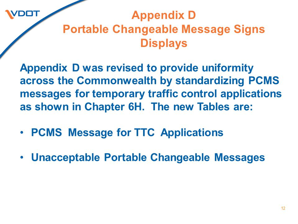 Appendix D Portable Changeable Message Signs Displays 12 Appendix D was revised to provide uniformity across the Commonwealth by standardizing PCMS me