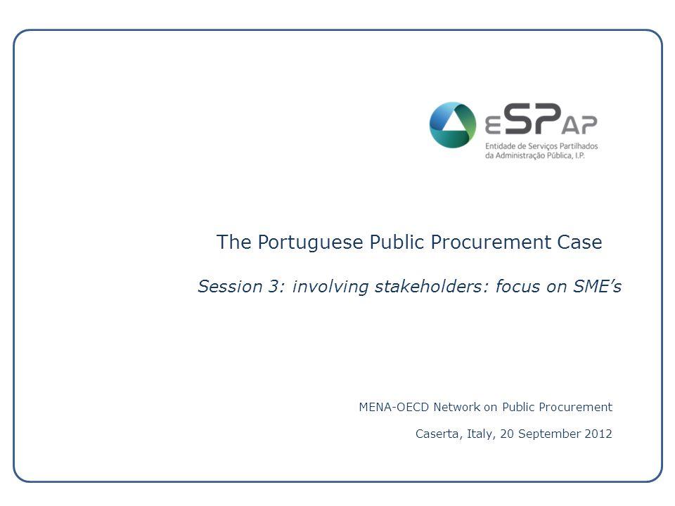 The Portuguese Public Procurement Case Session 3: involving stakeholders: focus on SME's MENA-OECD Network on Public Procurement Caserta, Italy, 20 September 2012
