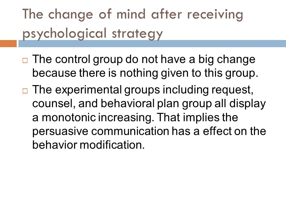 The change of mind after receiving psychological strategy  The control group do not have a big change because there is nothing given to this group.