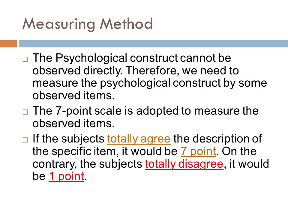 Measuring Method  The Psychological construct cannot be observed directly.