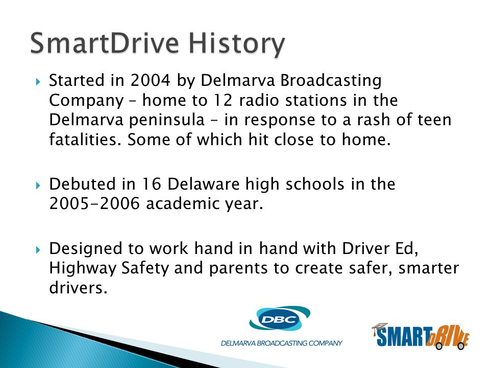  Started in 2004 by Delmarva Broadcasting Company – home to 12 radio stations in the Delmarva peninsula – in response to a rash of teen fatalities.