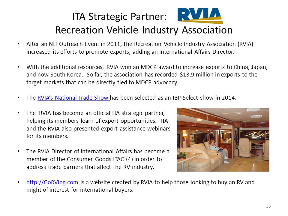 ITA Strategic Partner: Recreation Vehicle Industry Association 35 After an NEI Outreach Event in 2011, The Recreation Vehicle Industry Association (RVIA) increased its efforts to promote exports, adding an International Affairs Director.