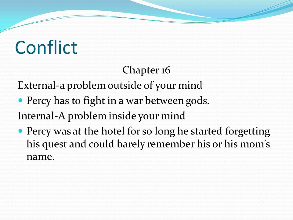 Conflict Chapter 16 External-a problem outside of your mind Percy has to fight in a war between gods.