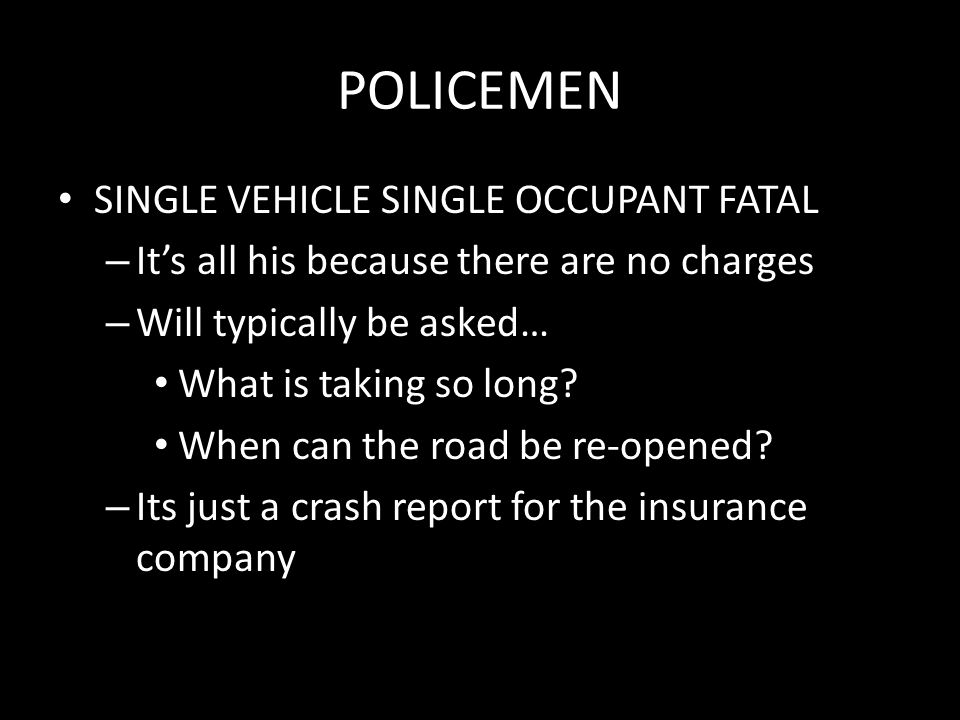 POLICEMEN SINGLE VEHICLE SINGLE OCCUPANT FATAL – It's all his because there are no charges – Will typically be asked… What is taking so long? When can