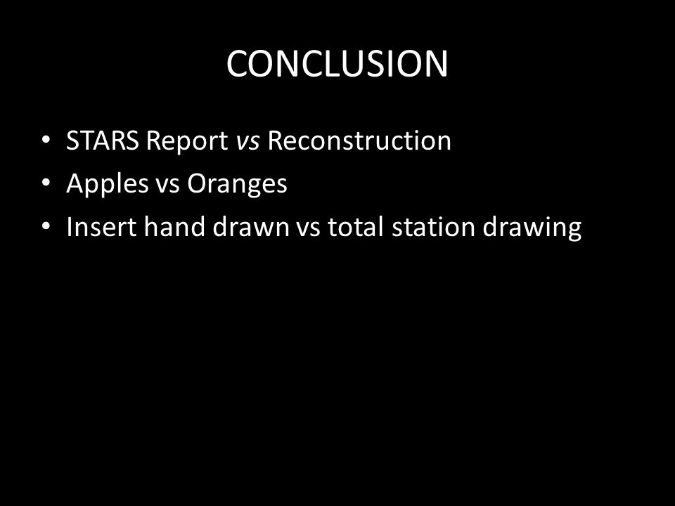 CONCLUSION STARS Report vs Reconstruction Apples vs Oranges Insert hand drawn vs total station drawing