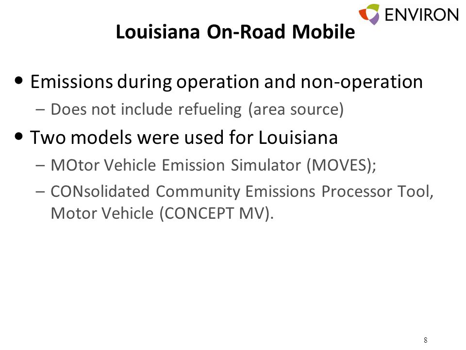 Louisiana On-Road Mobile Emissions during operation and non-operation –Does not include refueling (area source) Two models were used for Louisiana –MOtor Vehicle Emission Simulator (MOVES); –CONsolidated Community Emissions Processor Tool, Motor Vehicle (CONCEPT MV).