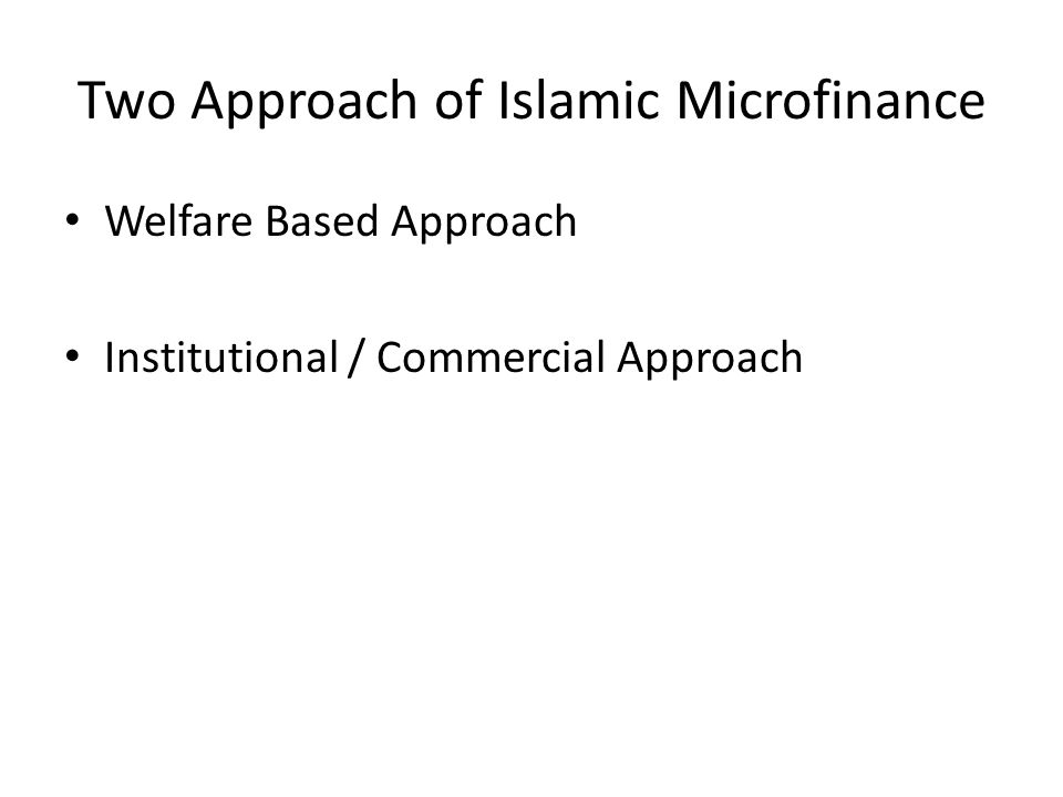 Two Approach of Islamic Microfinance Welfare Based Approach Institutional / Commercial Approach