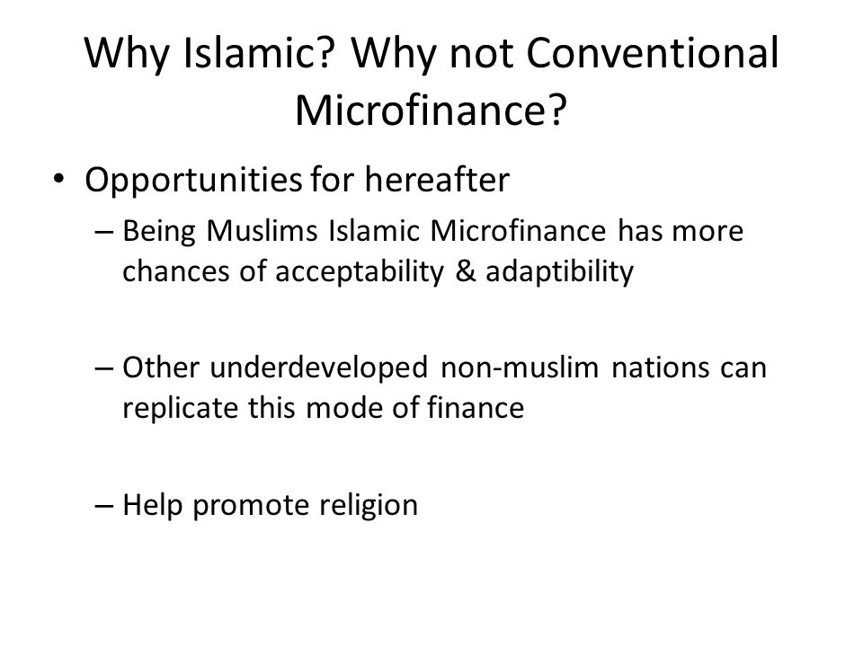 Why Islamic. Why not Conventional Microfinance.