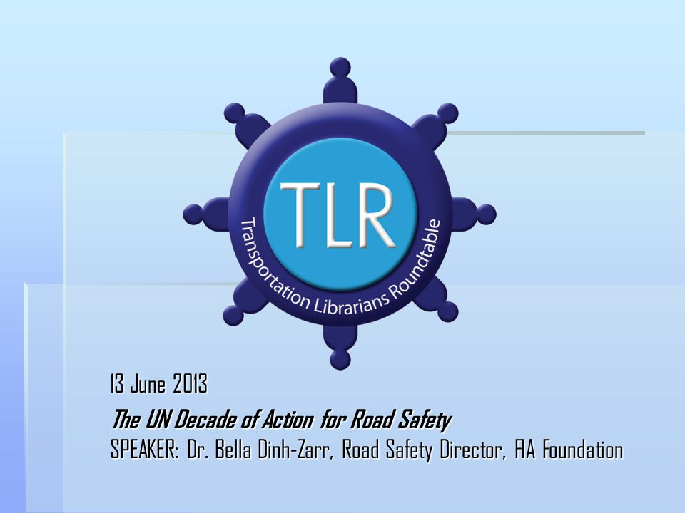 13 June 2013 The UN Decade of Action for Road Safety SPEAKER: Dr.