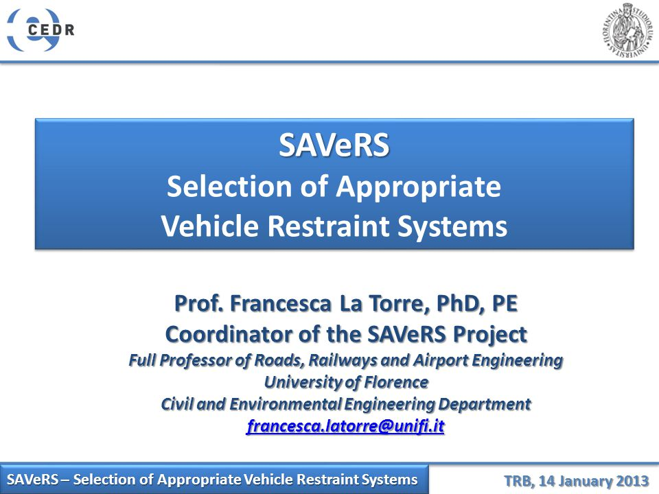 SAVeRS – Selection of Appropriate Vehicle Restraint Systems TRB, 14 January 2013 SAVeRS Selection of Appropriate Vehicle Restraint SystemsSAVeRS Selec