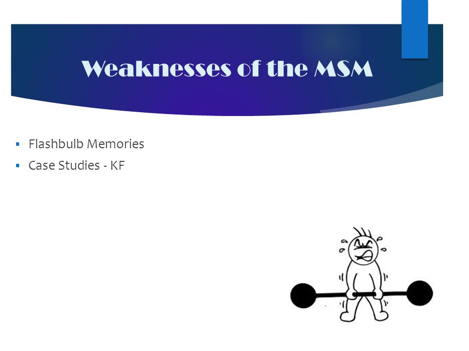 Weaknesses of the MSM  Flashbulb Memories  Case Studies - KF