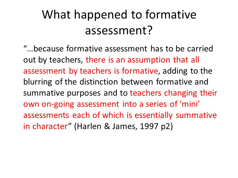 """What happened to formative assessment? """"…because formative assessment has to be carried out by teachers, there is an assumption that all assessment by"""