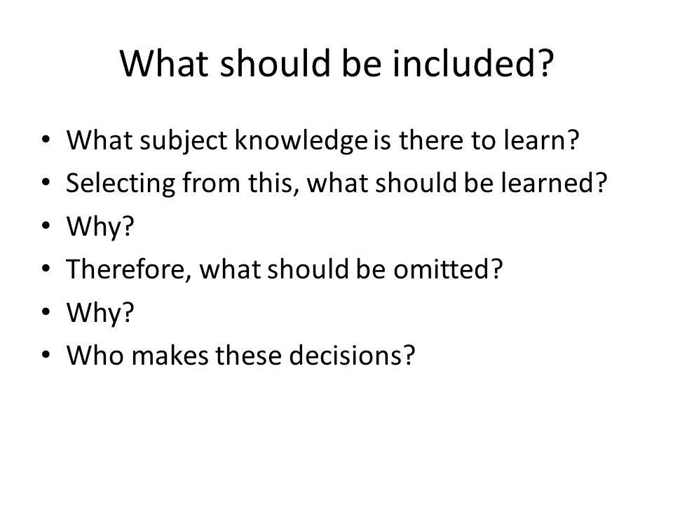 What should be included? What subject knowledge is there to learn? Selecting from this, what should be learned? Why? Therefore, what should be omitted