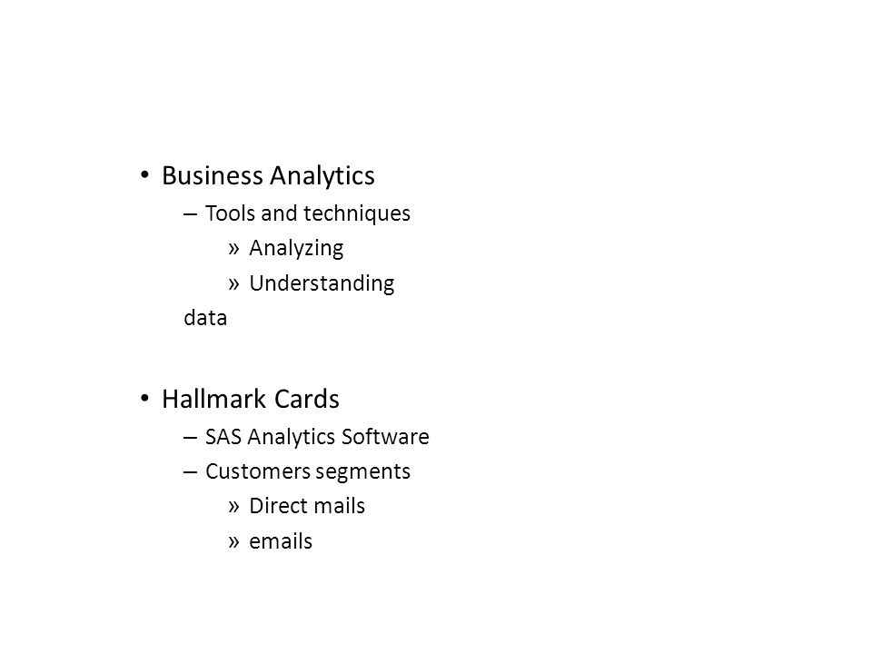 Business Analytics – Tools and techniques » Analyzing » Understanding data Hallmark Cards – SAS Analytics Software – Customers segments » Direct mails » emails