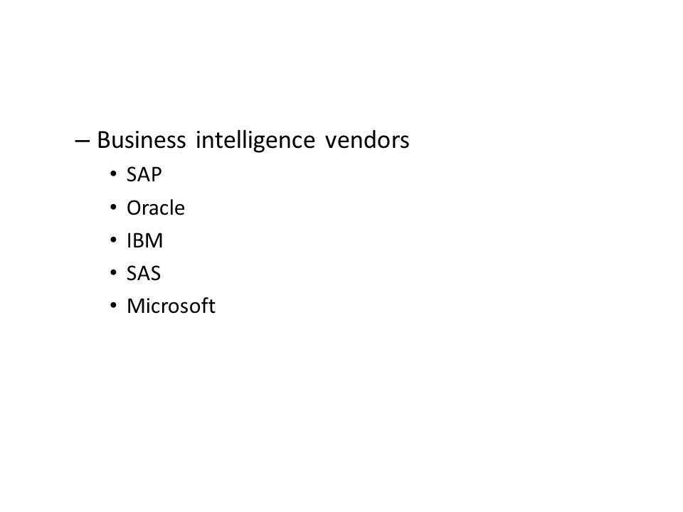 – Business intelligence vendors SAP Oracle IBM SAS Microsoft